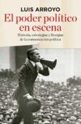 EL PODER POLITICO EN ESCENA - 9788490565674 - LUIS ARROYO
