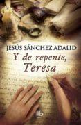 Y DE REPENTE, TERESA - 9788490702574 - JESUS SANCHEZ ADALID