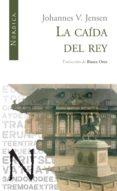 LA CAIDA DEL REY - 9788493557874 - JOHANNES VIHELM JENSEN