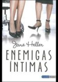 ENEMIGAS INTIMAS - 9788493716974 - JANE HELLER