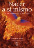 NACER A SI MISMO: DE LA SUPERVIVENCIA A LA VIDA - 9788493913274 - LOURDES REINA MARTIN