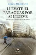 llevate el paraguas por si llueve. la soledad habitada en madrid-diego medrano-9788494618574