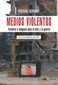 MEDIOS VIOLENTOS: PALABRAS E IMAGENES PARA EL ODIO Y LA GUERRA (E L VIEJO TOPO) - 9788496831674 - PASCUAL SERRANO