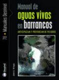MANUAL DE AGUAS VIVAS EN BARRANCOS: ANTICIPACION Y PREVENCION DE PELIGROS - 9788498291674 - JOSE A. ORTEGA BECERRIL