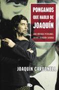 PONGAMOS QUE HABLO DE JOAQUIN - 9788498727074 - JOAQUIN CARBONELL