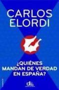 ¿QUIENES MANDAN DE VERDAD EN ESPAÑA? - 9788499186474 - CARLOS ELORDI