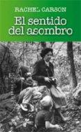 SENTIDO DEL ASOMBRO - 9788499201474 - RACHEL CARSON