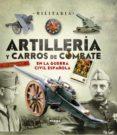 ARTILLERÍA Y CARROS DE COMBATE EN LA GUERRA CIVIL ESPAÑOLA - 9788499283074 - VV.AA.