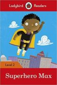SUPERHERO MAX - LADYBIRD READERS LEVEL 2 - 9780241283684 - VV.AA.