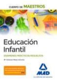 CUERPO DE MAESTROS EDUCACIÓN INFANTIL. EXÁMENES PRÁCTICOS RESUELTOS - 9788414221884 - VV.AA.
