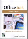 OFFICE 2013 FACIL Y RAPIDO: CURSO PRACTICO DE INICIACION - 9788415033684 - SANTIAGO TRAVERIA REYES