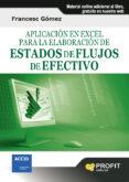 APLICACION EN EXCEL PARA LA ELABORACION DE ESTADOS DE FLUJOS DE E FECTIVO (CONTIENE CD-ROM) - 9788415330684 - FRANCESC GOMEZ VALLS