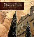 ARQUITECTURA BARROCA EN LA CIUDAD DE HUETE - 9788416161584 - JOSE LUIS GARCIA MARTINEZ