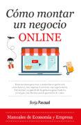 COMO MONTAR UN NEGOCIO ONLINE - 9788417044084 - BORJA PASCUAL IRIBARREN