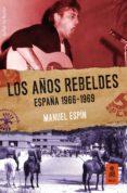 LOS AÑOS REBELDES: ESPAÑA 1966-1969 (EBOOK) - 9788417248284 - MANUEL ESPIN