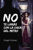 (I.B.D.) NO TE LIARAS CON LA CHICA DEL METRO - 9788417335984 - ANGEL COMAS