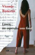 LAURA, NO ESPERABA ESTE FINAL - 9788417574284 - VICENTE RONCERO
