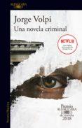 una novela criminal (premio alfaguara de novela 2018) (ebook)-jorge volpi-9788420432984