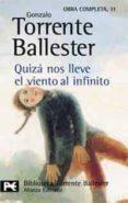 QUIZA NOS LLEVE EL VIENTO AL INFINITO - 9788420634784 - GONZALO TORRENTE BALLESTER