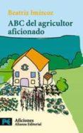 ABC DEL AGRICULTOR AFICIONADO - 9788420638584 - BEATRIZ IMIZCOZ