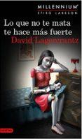 LO QUE NO TE MATA TE HACE MAS FUERTE (SERIE MILLENNIUM 4) - 9788423349784 - DAVID LAGERCRANTZ