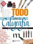 Descargar amazon ebook a pc TODO SOBRE LA CALIGRAFÍA en español 9788434242784 de EQUIPO PARRAMÓN PAIDOTRIBO FB2 CHM