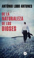 Descargar libros electrónicos en formato prc DE LA NATURALEZA DE LOS DIOSES 9788439736684 de ANTONIO LOBO ANTUNES FB2 iBook (Literatura española)