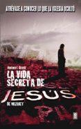 LA VIDA SECRETA DE JESUS DE NAZARET: ATREVASE A CONOCER LO QUE LA IGLESIA OCULTO - 9788441416284 - MARIANO FERNANDEZ URRESTI