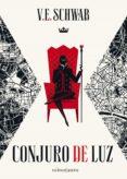 Descargar libros electrónicos de google books CONJURO DE LUZ.TRILOGÍA SOMBRAS DE MAGIA Nº3/3 (EDICIÓN ESPAÑOLA) de V.E. SCHWAB 9788445007884