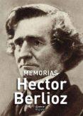 MEMORIAS - 9788446044284 - HECTOR BERLIOZ
