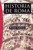 HISTORIA DE ROMA - 9788449316784 - PIERRE GRIMAL