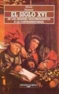 EL SIGLO XVI DE LOS GRANDES DESCUBRIMIENTOS A LA CONTRARREFORMA - 9788476004784 - MICHEL PERONNET