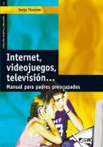 INTERNET, VIDEOJUEGOS, TELEVISION: MANUAL PARA PADRES PREOCUPADOS - 9788478274284 - SERGE TISSERON
