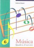 MUSICA 6  QUADERN D EXERCICIS - 9788478872084 - VV.AA.