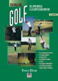 ESCUELA DE GOLF: DEL APRENDIZAJE A LA COMPETICION AMATEUR (5ª ED) - 9788479022884 - TONY DEAR