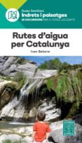 RUTES D AIGUA PER CATALUNYA - 9788480907484 - VV.AA.
