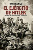 EL EJERCITO DE HITLER: SOLDADOS, NAZIS Y EL TERCER REICH - 9788490608784 - OMER BARTOV