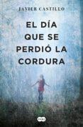 EL DÍA QUE SE PERDIÓ LA CORDURA (EBOOK) - 9788491291084 - JAVIER CASTILLO