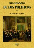 DICCIONARIO DE LOS POLITICOS O VERDADERO SENTIDO DE LAS VOCES Y F RASES MAS USUALES ENTRE LOS MISMOS (ED. FACSIMIL DE LA ED. DE MADRID, 1855) - 9788495636584 - JUAN RICO Y AMAT