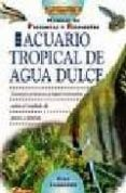 EL LIBRO DEL ACUARIO TROPICAL DE AGUA DULCE - 9788495873484 - GINA SANDFORD