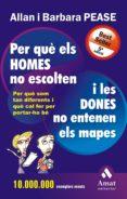 PER QUE ELS HOMES NO ESCOLTEN I LES DONES NO ENTENEN ELS MAPES: P ER QUE SOM TAN DIFERENTS I QUE CAL FER PER PORTAR-HO BE - 9788497350884 - ALLAN Y BARBARA PEASE