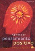 APRENDER PENSAMIENTO POSITIVO: ESTRATEGIAS PARA CAMBIAR LAS PAUTA S DE PENSAMIENTO - 9788497540384 - CATERINA RANDO
