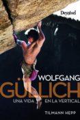 WOLFGANG GULLICH: UNA VIDA EN LA VERTICAL (2019) (3ª ED.) - 9788498294484 - TILMANN HEPP
