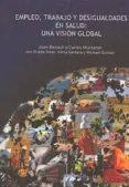 EMPLEO, TRABAJO Y DESIGUALDADES EN SALUD: UNA VISION GLOBAL - 9788498882384 - VV.AA.