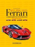 FERRARI: ALL THE CARS: A COMPLETE GUIDE FROM 1947 TO THE PRESENT - 9788879116084 - LEONARDO ACERBI
