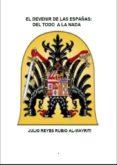 el devenir de las españas: del todo a la nada (ebook)-julio reyes rubio-cdlap00005784