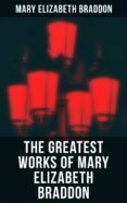 Descargar libros gratis en linea mp3 THE GREATEST WORKS OF MARY ELIZABETH BRADDON de MARY ELIZABETH BRADDON