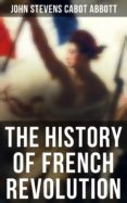 Descarga gratuita de torrents de libros de texto. THE HISTORY OF FRENCH REVOLUTION