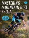 MASTERING MOUNTAIN BIKE SKILLS 3RD EDITION - 9781492544494 - BRIAN LOPES