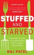 stuffed and starved: from farm to fork the hidden battle for the world food system-raj patel-9781846274794